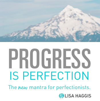 Progress is Perfection - the new mantra for perfectionists.