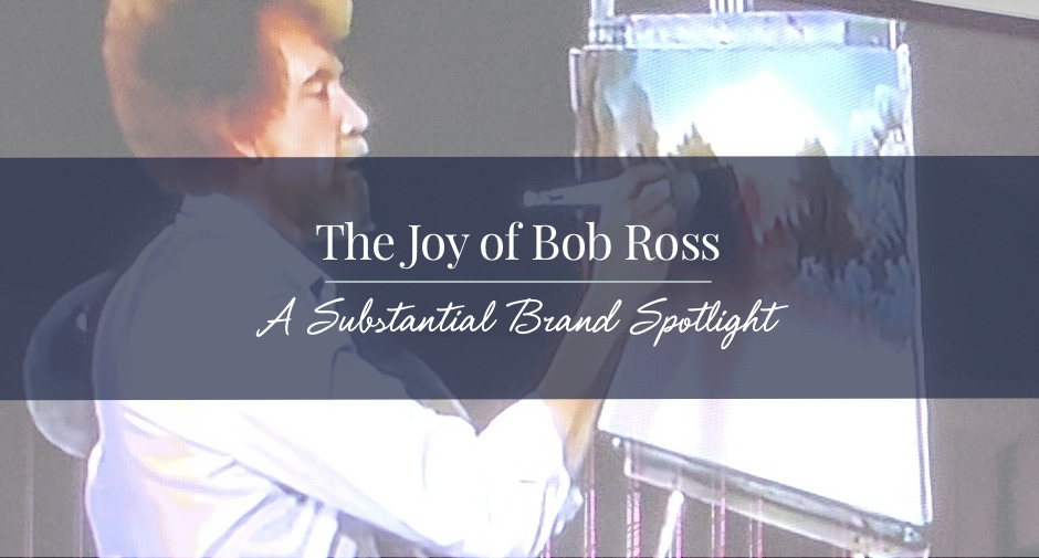 Bob Ross - A Substantial Brand Spotlight