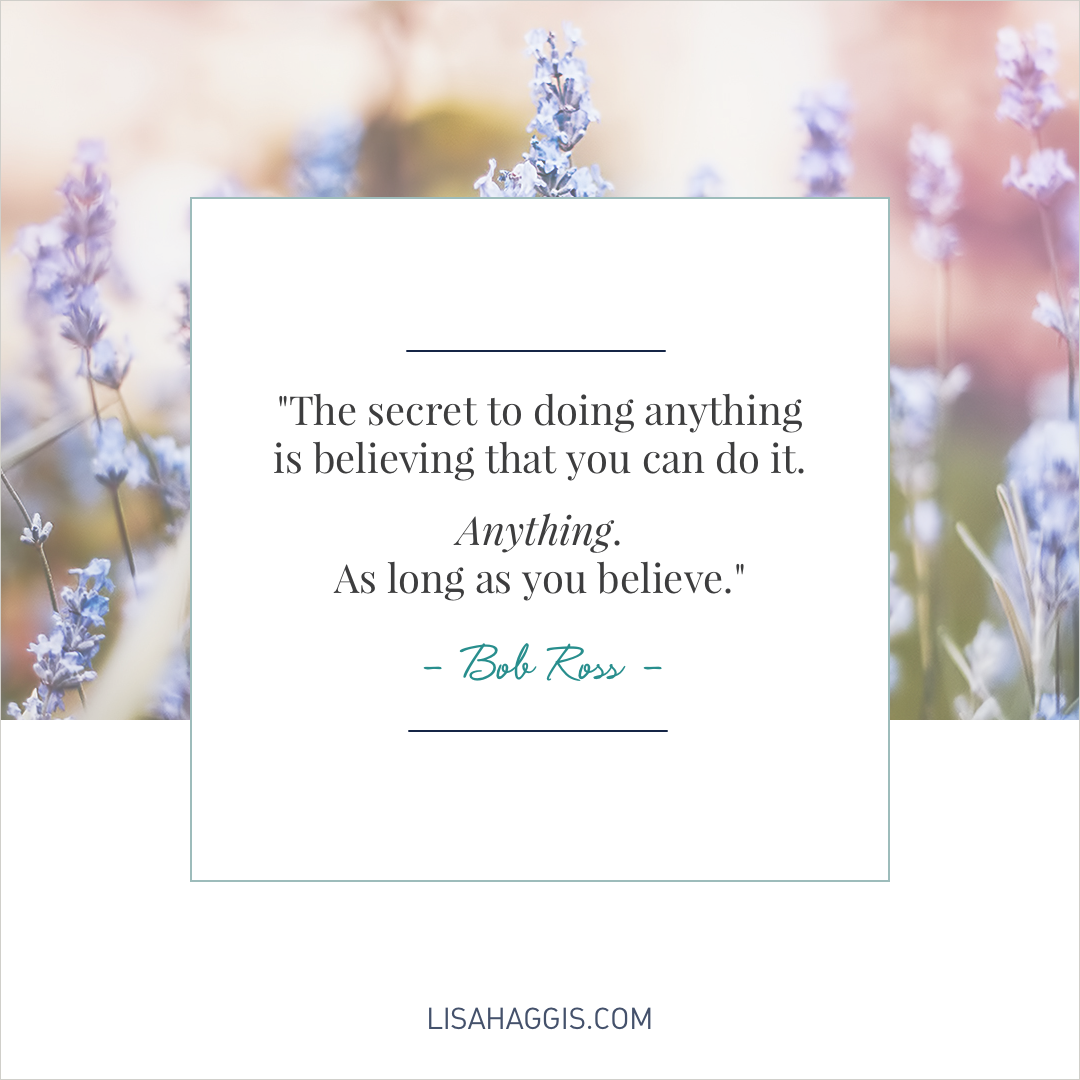 Bob Ross Quote: The secret to doing anything is believing that you can do it.