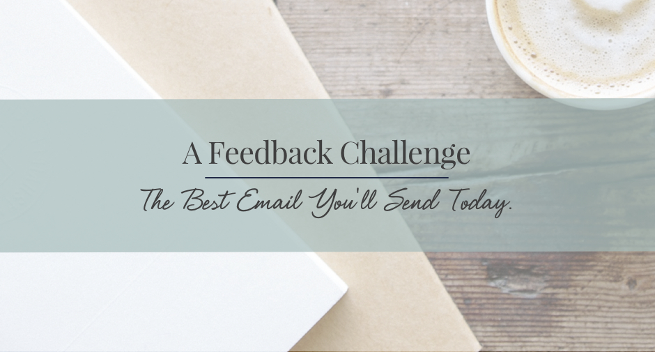 Take this feedback challenge: the best email you'll send today.