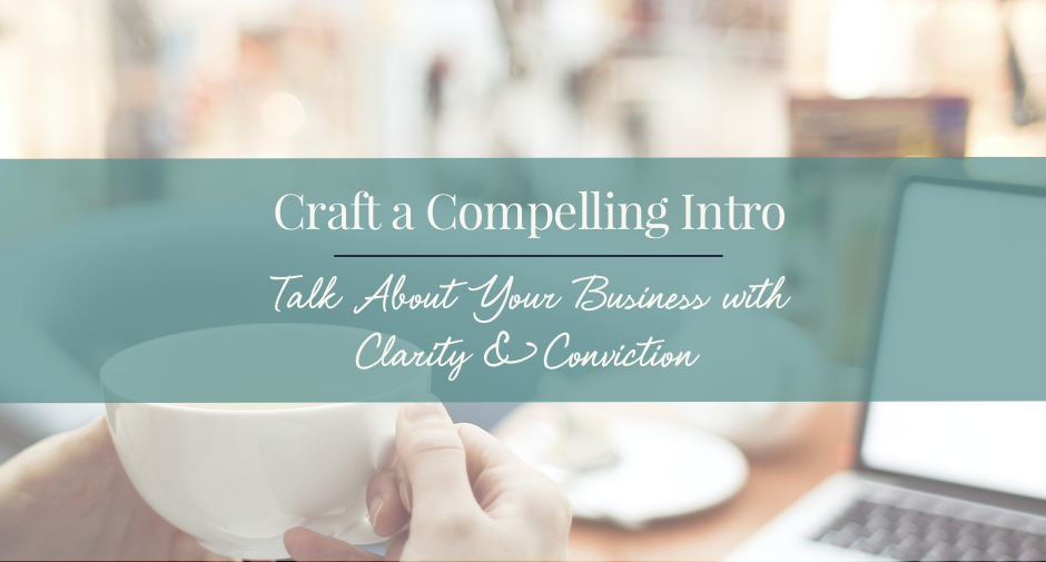 How to Craft a Compelling Intro. Talk about your business with clarity and conviction.